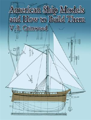 American Ship Models and How to Build Them By Grimwood, V. R.