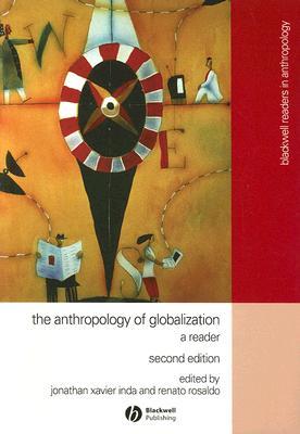 The Anthropology of Globalization By Inda, Jonathan Xavier (EDT)/ Rosaldo, Renato (EDT)